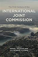 The First Century of the International Joint Commission (Canadian History and Environment)