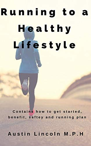 Running to a Healthy Lifestyle: Contains how to get started, benefit, safety and running plan (English Edition)