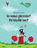 Io Sono Piccola?/Ez Bicuk Im?: Libro Illustrato...