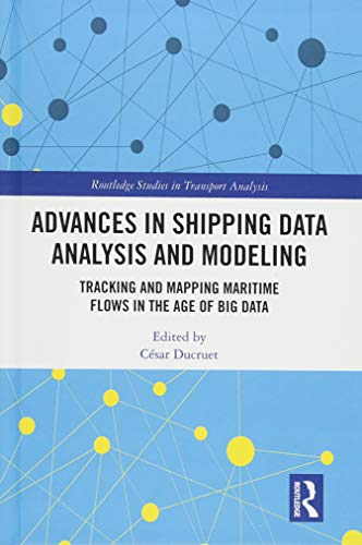 Advances in Shipping Data Analysis and Modeling: Tracking and Mapping Maritime Flows in the Age of Big Data (Routledge Studies in Transport Analysis)