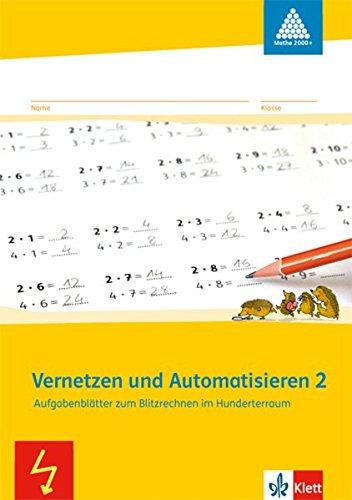 Vernetzen und Automatisieren: Schülerarbeitsheft 2. Schuljahr. Aufgabenblätter zum Blitzrechnen im Hunderterraum (Programm Mathe 2000+)
