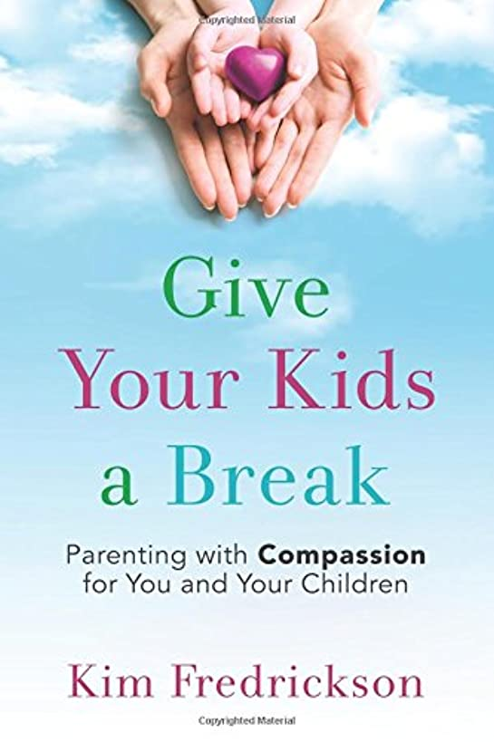 Give Your Kids a Break: Parenting with Compassion for You and Your Children
