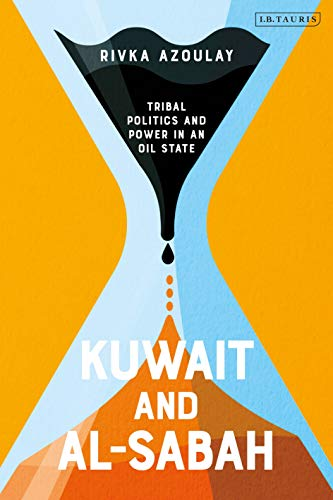 Kuwait and Al-Sabah: Tribal Politics and Power in an Oil State