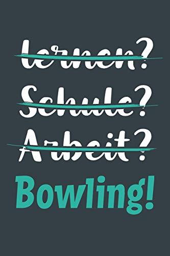lernen? Schule? Arbeit? Bowling!: Notizbuch - tolles Geschenk für Notizen, Scribbeln und Erinnerungen aufbewahren | liniert mit 100 Seiten