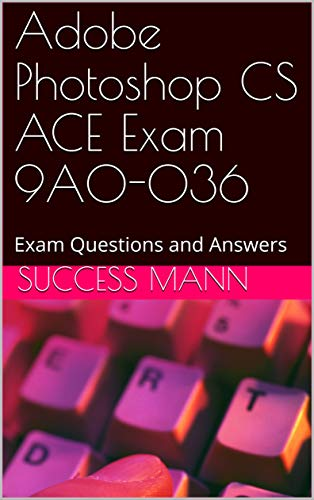 Adobe Photoshop CS ACE Exam 9A0-036: Exam Questions and Answers (English Edition)