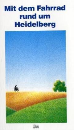 Mit dem Fahrrad rund um Heidelberg: 30 ausgewählte Radtouren (Programm Heidelberger Verlagsanstalt)