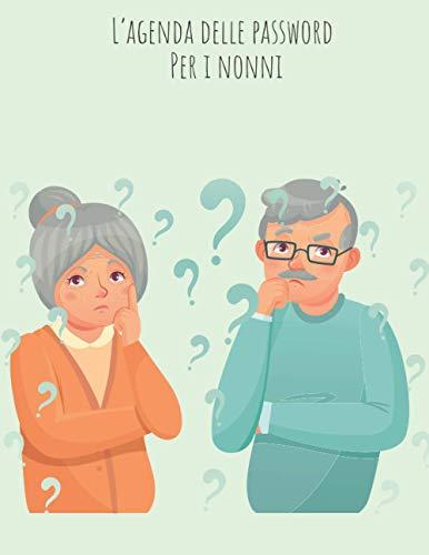 L'Agenda delle Password per i Nonni: Salva Tutte le Tue Password In Modo Sicuro nel Libro Password Alfabetizzato