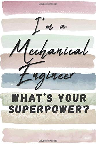 I'm a Mechanical Engineer. What's Your Superpower?: Blank Lined Novelty Gift Journal Notebook for Me