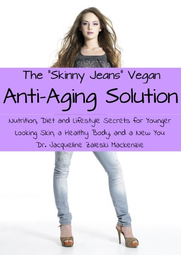 The Skinny Jeans Vegan Anti Aging Solution Nutrition Diet And