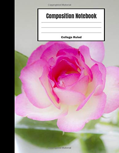 Composition Notebook College Ruled: Rose Flower College Ruled Composition Book for Teachers, Students, Kids and Teens