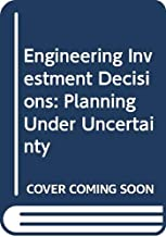 Engineering investment decisions: Planning under uncertainty