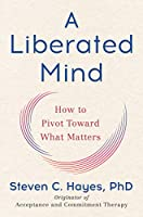 Steven C. Hayes, P: A Liberated Mind (MR-EXP)