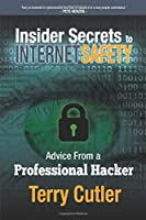 Insider Secrets to INTERNET SAFETY: Advice From a Professional Hacker Front Cover