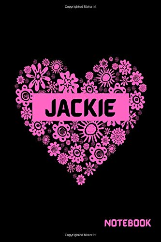 Jackie Personalized Flower Heart Notebook, Journal or Diary: (6 x 9 inches with 120 line pages) Great gift for Mother, sister, grandmother, aunt, daughter or anyone named: Jackie