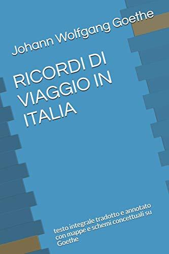 RICORDI DI VIAGGIO IN ITALIA: testo integrale tradotto e annotato con mappe e schemi concettuali su Goethe