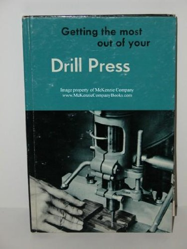 Getting the Most Out of Your Drill Press