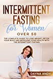 Intermittent Fasting for Women Over 50: The Complete Guide To Lose Weight, Detox your Body and Improving Your Health with The Intermittent Fasting