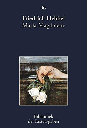 Maria Magdalene: Ein bürgerliches Trauerspiel in drei Akten