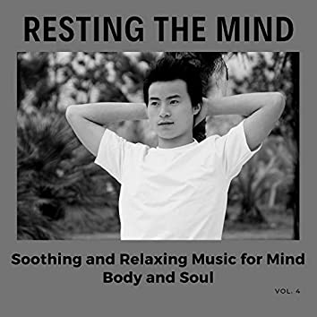 Resting The Mind - Soothing And Relaxing Music For Mind, Body And Soul, Vol. 4