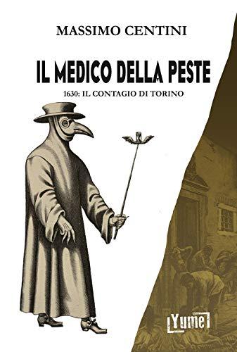 Il medico della peste. 1630: il contagio di Torino