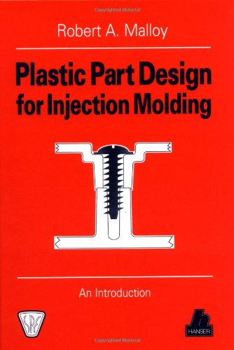 Plastic Part Design for Injection Molding : An Introduction (Spe Books.)