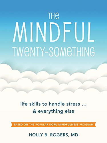 The Mindful Twenty-Something: Life Skills to Handle Stress…and Everything Else (Life Skills to Handle Stress... and Everything Else)