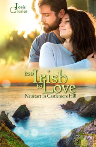 Too Irish to Love - Neustart in Castlemore Hill: Liebesroman
