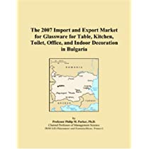 The 2007 Import and Export Market for Glassware for Table, Kitchen, Toilet, Office, and Indoor Decoration in Bulgaria