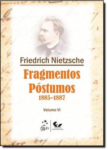 Fragmentos Póstumos 1885-1887 - Volume VI: Volume 6