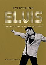 Everything Elvis: Fantastic Facts About the King