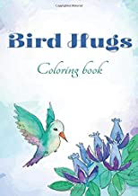 Bird Hugs Coloring Book: Super Fun Coloring Book for Kids and Preschoolers - A Unique Collection of Coloring Pages | Contains 100+ full page images. Carefully curated designs will provide hours of fun
