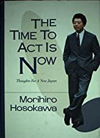 THE TIME TO ACT IS NOW―Thoughts For A New Japan