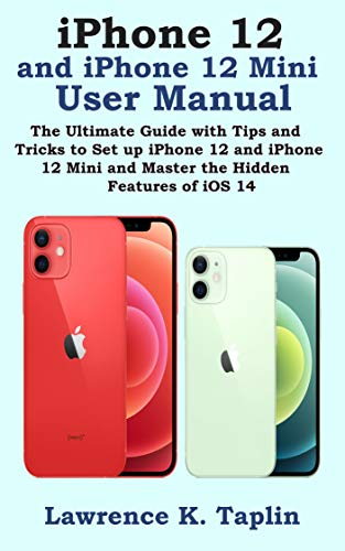 iPhone 12 and iPhone 12 Mini User Manual: The Ultimate Guide with Tips and Tricks to Set up iPhone 12 and iPhone 12 Mini and Master the Hidden Features of iOS 14 (English Edition)