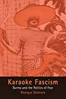 Karaoke Fascism: Burma and the Politics of Fear (The Ethnography of Political Violence)