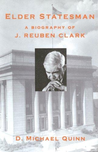 Elder Statesman: A Biography of J. Reuben Clark
