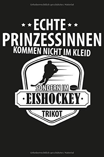 Echte Prinzessinnen kommen nicht im Kleid sondern im Eishockey Trickot: Eishockey Notizbuch   Eishockey Prinzessinnen Geschenk für Eishockey Fans   ... für Eishockeyspieler und Spielerinnen