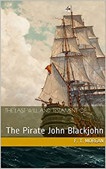 The Last Will And Testament of The Pirate John Blackjohn by [F. T. Morgan]