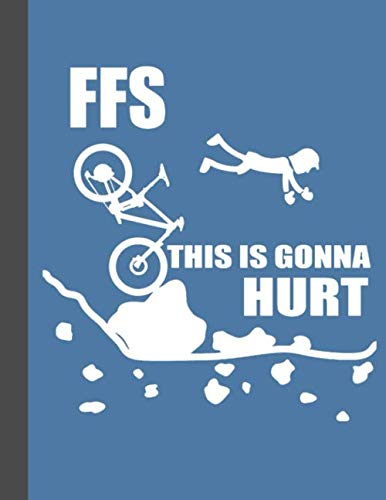 "FFS This Is Gonna Hurt Notebook: Lined Notebook, Diary, Track, Log or Journal - Gift for Mountain Bikers, Cyclists, Bicycles Fans, Off-Road Cycling Lover - (8.5"" x 11"" 120 Pages)"