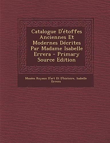 Catalogue D'étoffes Anciennes Et Modernes Décrites Par Madame Isabelle Errera - Primary Source Edition