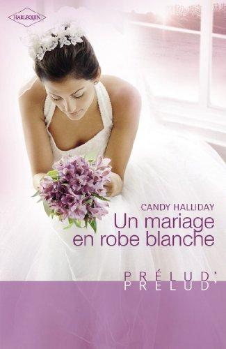Un mariage en robe blanche (Harlequin Prélud') (Prelud')
