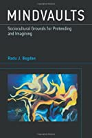 Mindvaults: Sociocultural Grounds for Pretending and Imagining (The MIT Press)