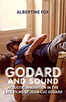 Godard and Sound: Acoustic Innovation in the Late Films of Jean-luc Godard