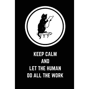 Keep Calm And Let The Human Do All The Work Funny Notepad, Cat Quote Journal