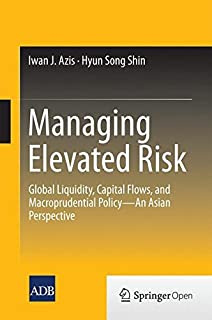 Managing Elevated Risk: Global Liquidity, Capital Flows, and Macroprudential Policy_An Asian Perspective by Iwan J. Azis (...
