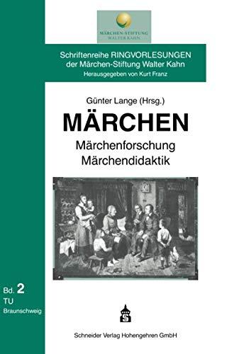 Märchen - Märchenforschung - Märchendidaktik (Schriftenreihe Ringvorlesungen der Märchen-Stiftung Walter Kahn)