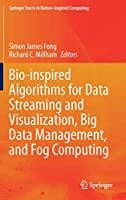 Bio-inspired Algorithms for Data Streaming and Visualization, Big Data Management, and Fog Computing Front Cover