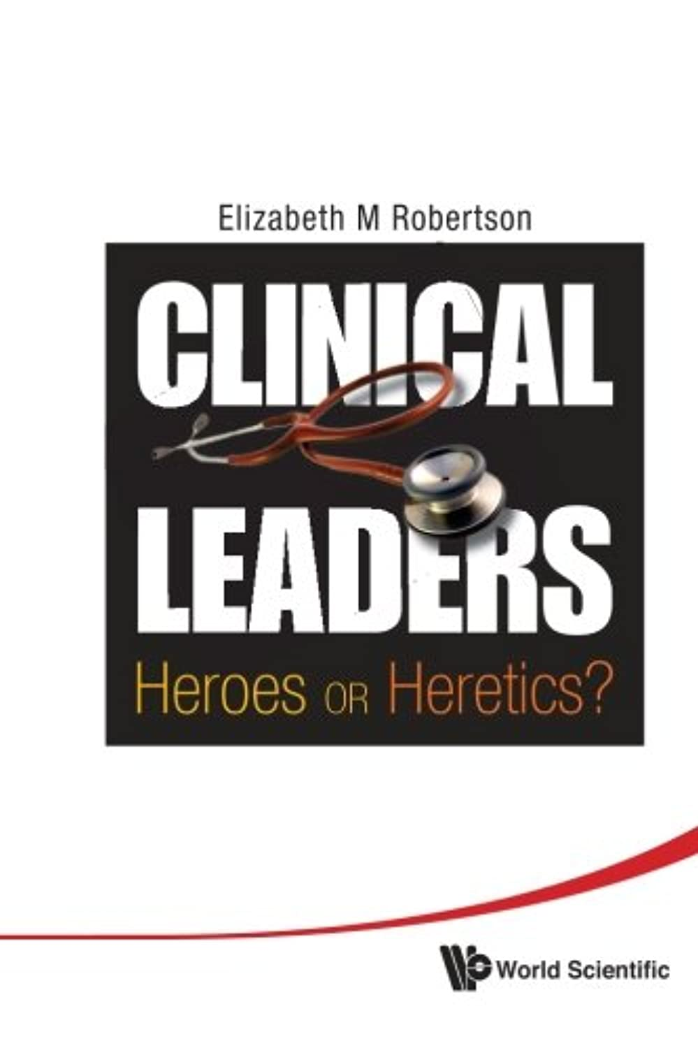 Clinical Leaders: Heroes Or Heretics?