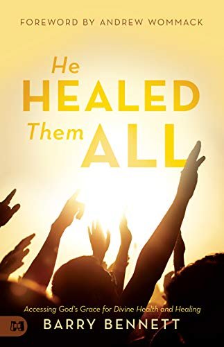 He Healed Them All: Accessing God's Grace for Divine Health and Healing