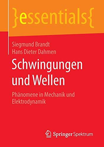 Schwingungen und Wellen: Phänomene in Mechanik und Elektrodynamik (essentials)