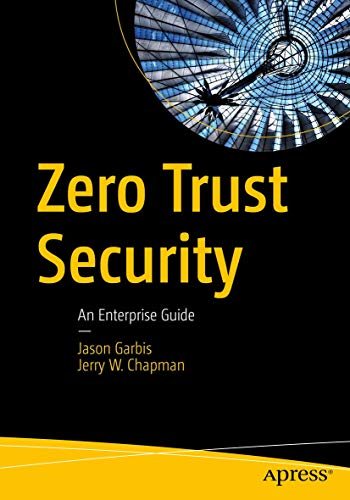 Compare Textbook Prices for Zero Trust Security: An Enterprise Guide 1st ed. Edition ISBN 9781484267011 by Garbis, Jason,Chapman, Jerry W.
